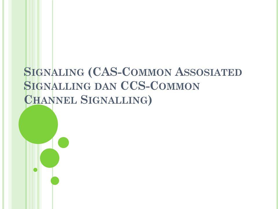 S IGNALING (CAS-C OMMON A SSOSIATED S IGNALLING DAN CCS-C OMMON C HANNEL S IGNALLING )