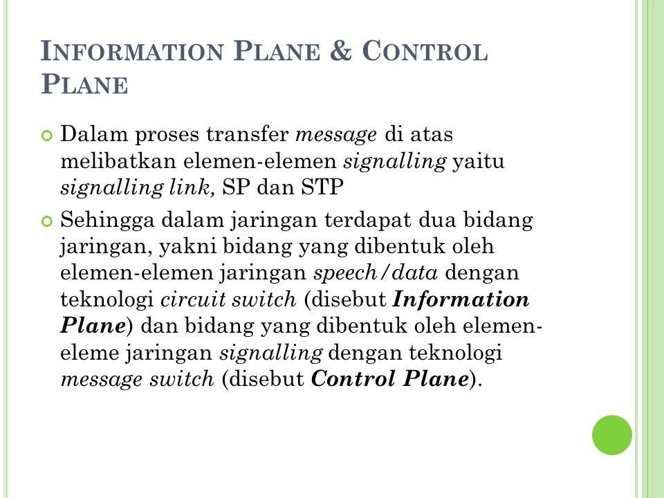 I NFORMATION P LANE & C ONTROL P LANE Dalam proses transfer message di atas melibatkan elemen-elemen signalling yaitu signalling link, SP dan STP Sehi