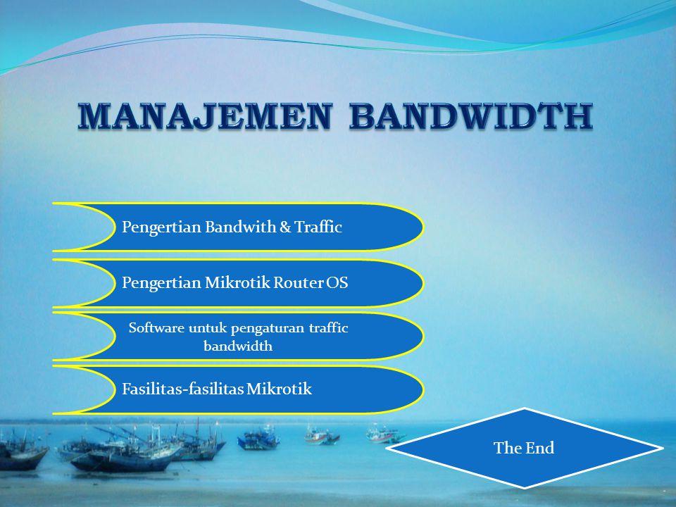 Pengertian Bandwith & Traffic Pengertian Mikrotik Router OS Fasilitas-fasilitas Mikrotik The End Software untuk pengaturan traffic bandwidth