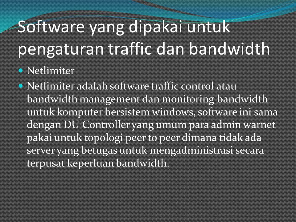 Software yang dipakai untuk pengaturan traffic dan bandwidth Netlimiter Netlimiter adalah software traffic control atau bandwidth management dan monit