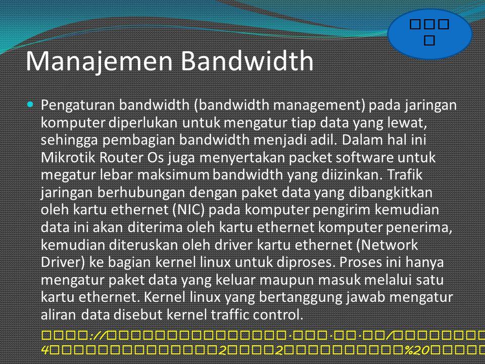 Manajemen Bandwidth Pengaturan bandwidth (bandwidth management) pada jaringan komputer diperlukan untuk mengatur tiap data yang lewat, sehingga pembag