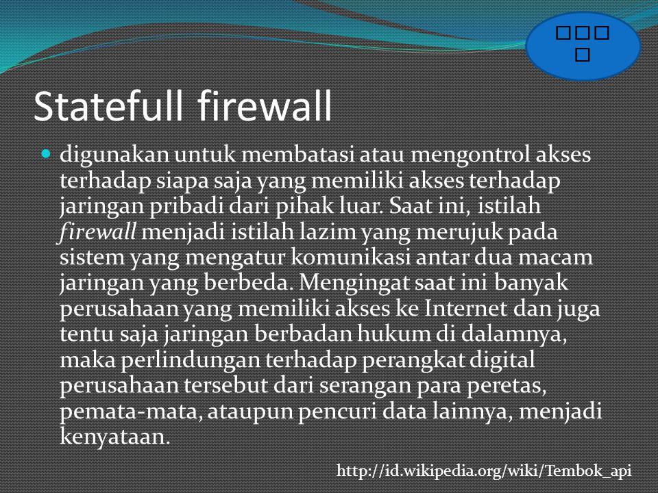 Statefull firewall digunakan untuk membatasi atau mengontrol akses terhadap siapa saja yang memiliki akses terhadap jaringan pribadi dari pihak luar.