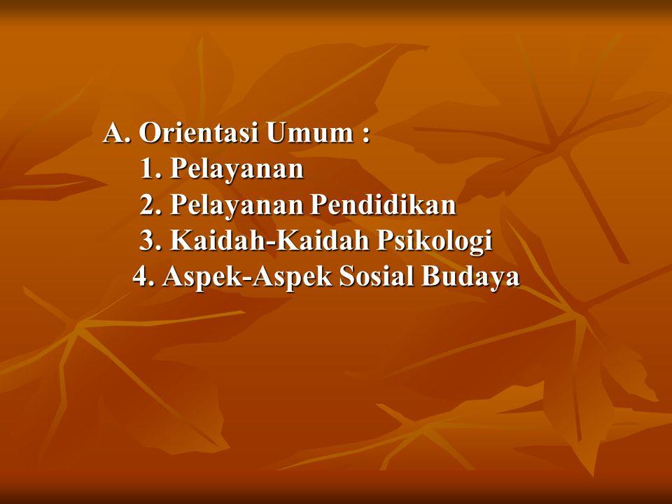 A.Orientasi Umum : 1. Pelayanan 2. Pelayanan Pendidikan 3.
