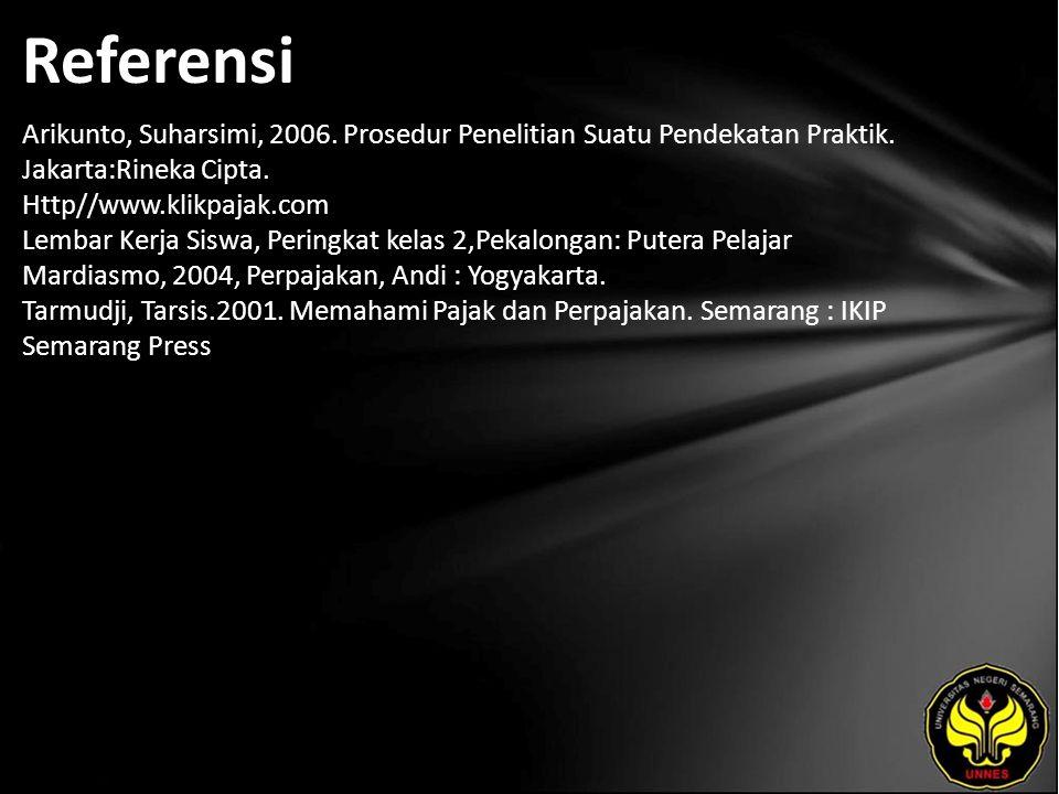 Referensi Arikunto, Suharsimi, 2006. Prosedur Penelitian Suatu Pendekatan Praktik.