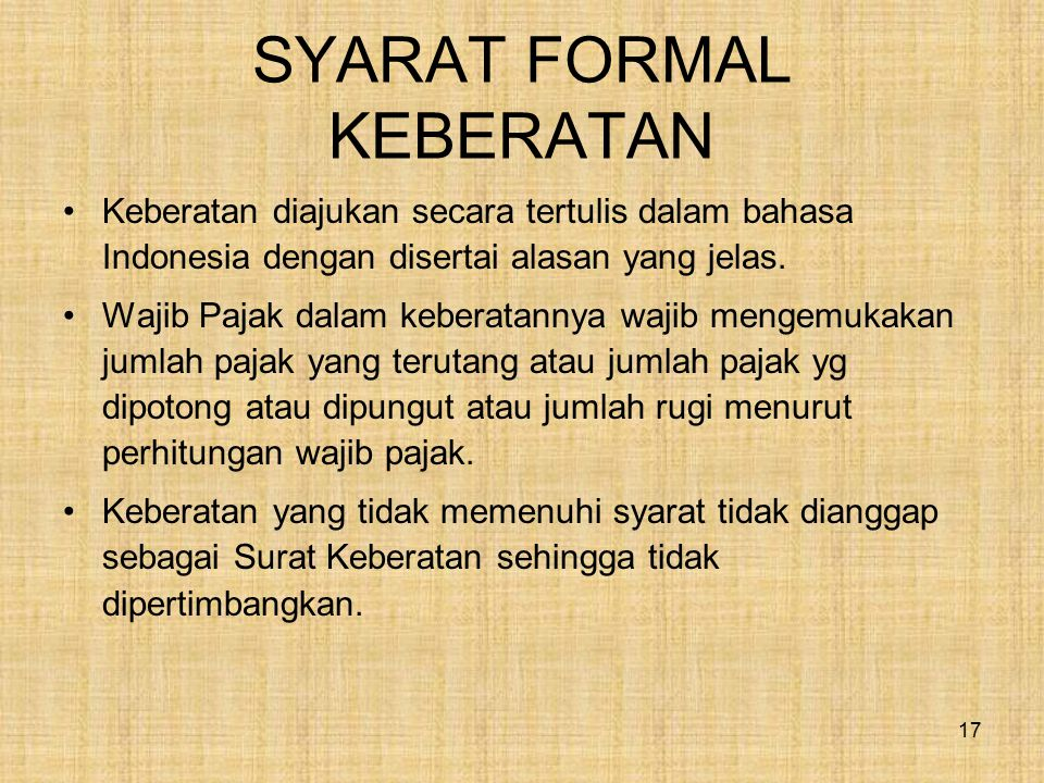 SYARAT FORMAL KEBERATAN Keberatan diajukan secara tertulis dalam bahasa Indonesia dengan disertai alasan yang jelas. Wajib Pajak dalam keberatannya wa