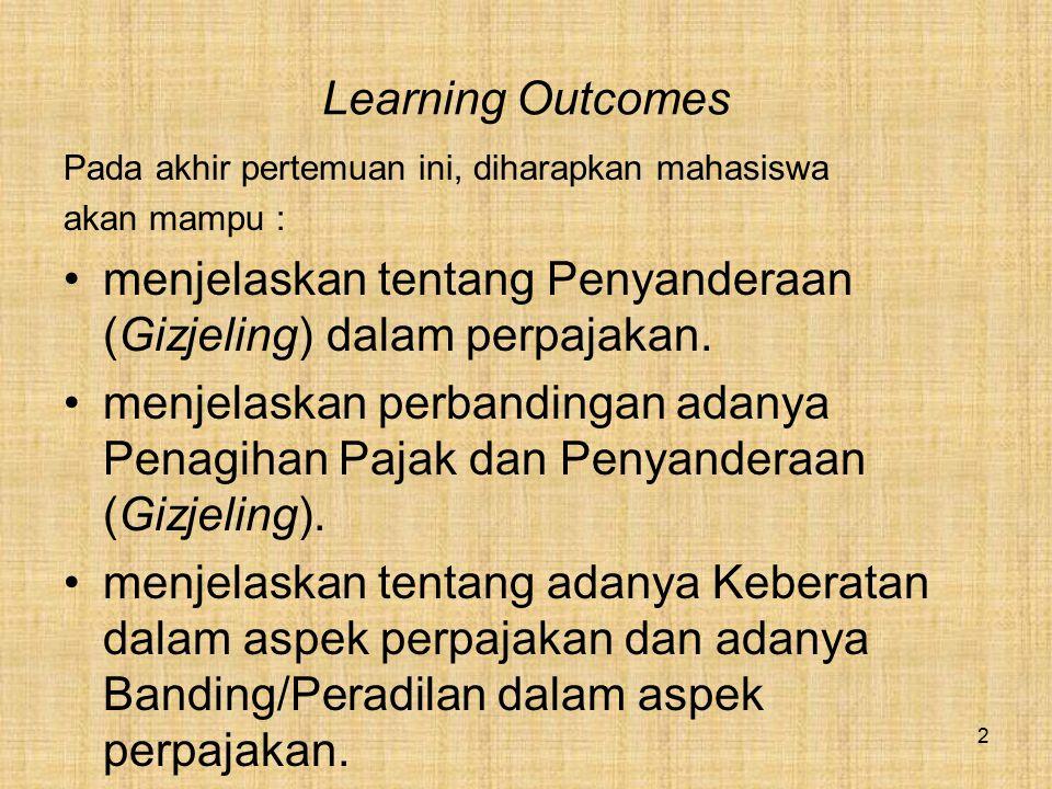 Learning Outcomes Pada akhir pertemuan ini, diharapkan mahasiswa akan mampu : menjelaskan tentang Penyanderaan (Gizjeling) dalam perpajakan. menjelask