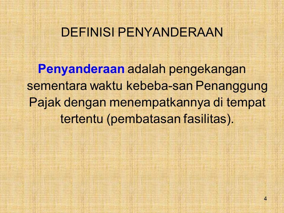 DEFINISI PENYANDERAAN Penyanderaan adalah pengekangan sementara waktu kebeba-san Penanggung Pajak dengan menempatkannya di tempat tertentu (pembatasan