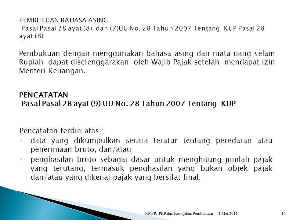 Pembukuan dengan menggunakan bahasa asing dan mata uang selain Rupiah dapat diselenggarakan oleh Wajib Pajak setelah mendapat izin Menteri Keuangan. 1