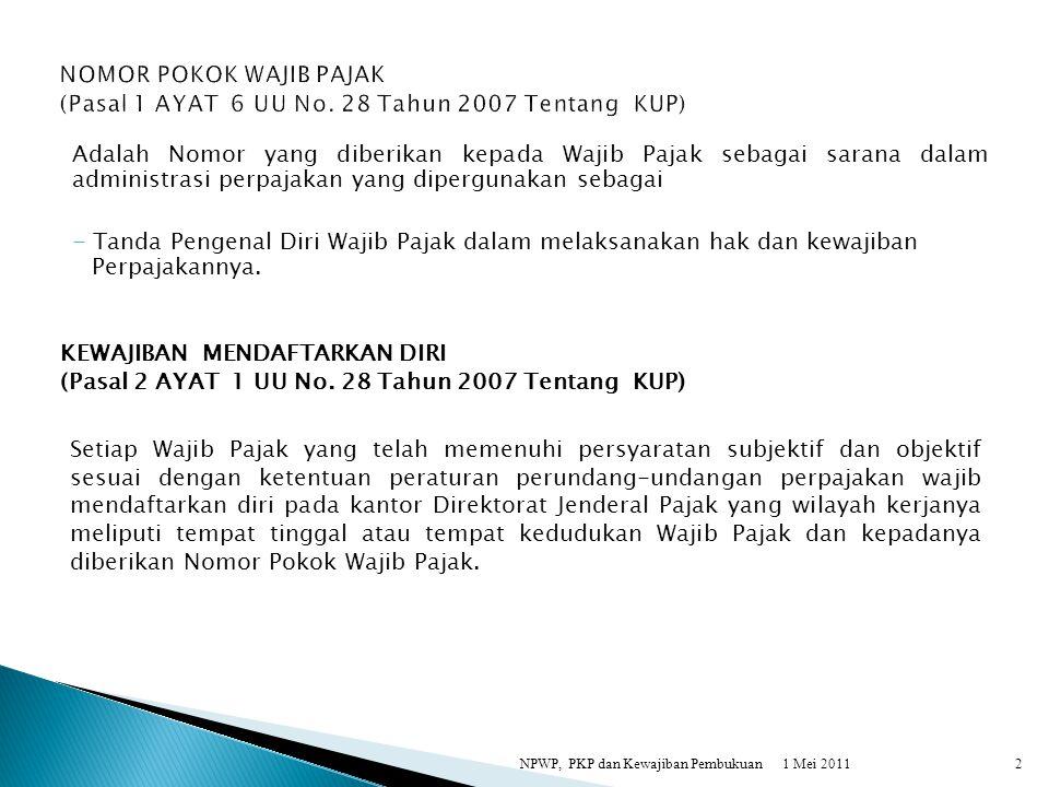 1 Mei 2011NPWP, PKP dan Kewajiban Pembukuan3 Fungsi NPWP Untuk mengetahui identitas Wajib Pajak.