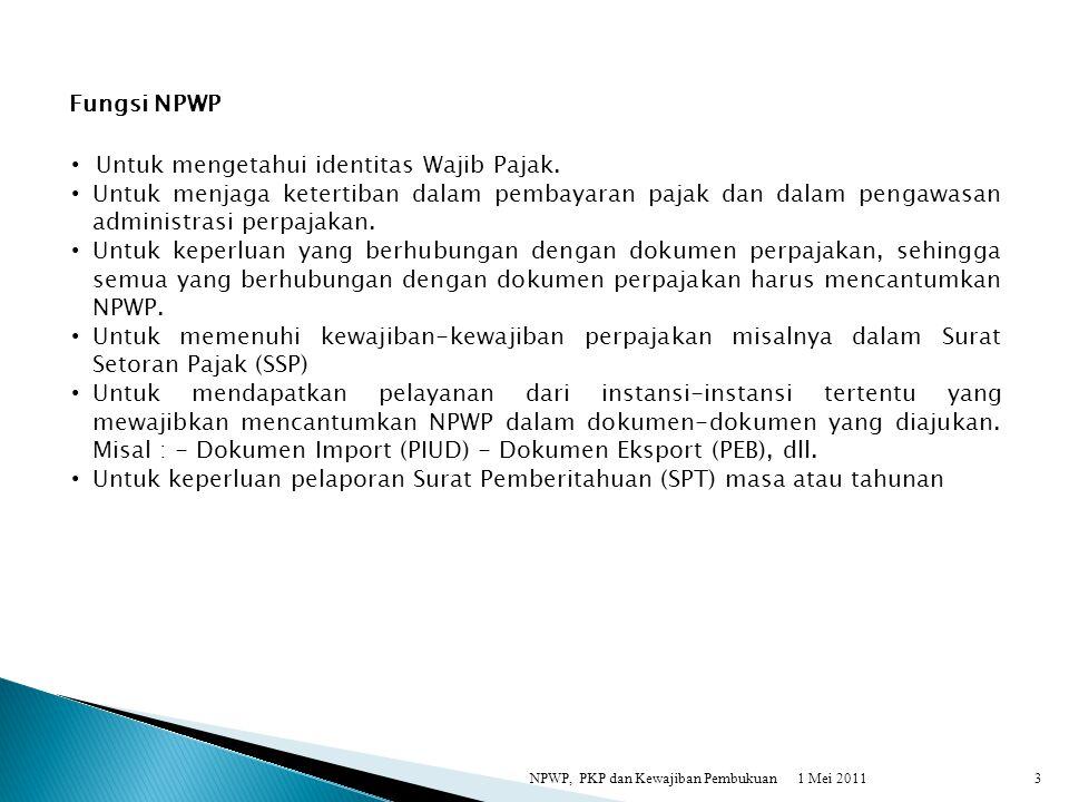 1 Mei 2011NPWP, PKP dan Kewajiban Pembukuan3 Fungsi NPWP Untuk mengetahui identitas Wajib Pajak. Untuk menjaga ketertiban dalam pembayaran pajak dan d