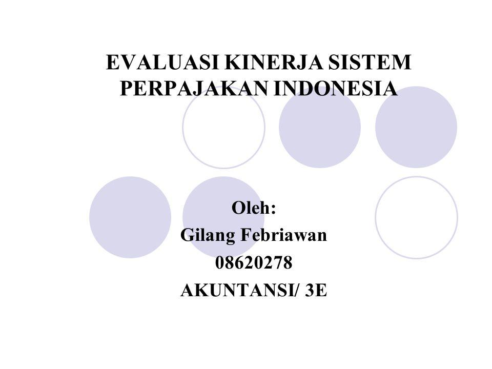 EVALUASI KINERJA SISTEM PERPAJAKAN INDONESIA Oleh: Gilang Febriawan 08620278 AKUNTANSI/ 3E