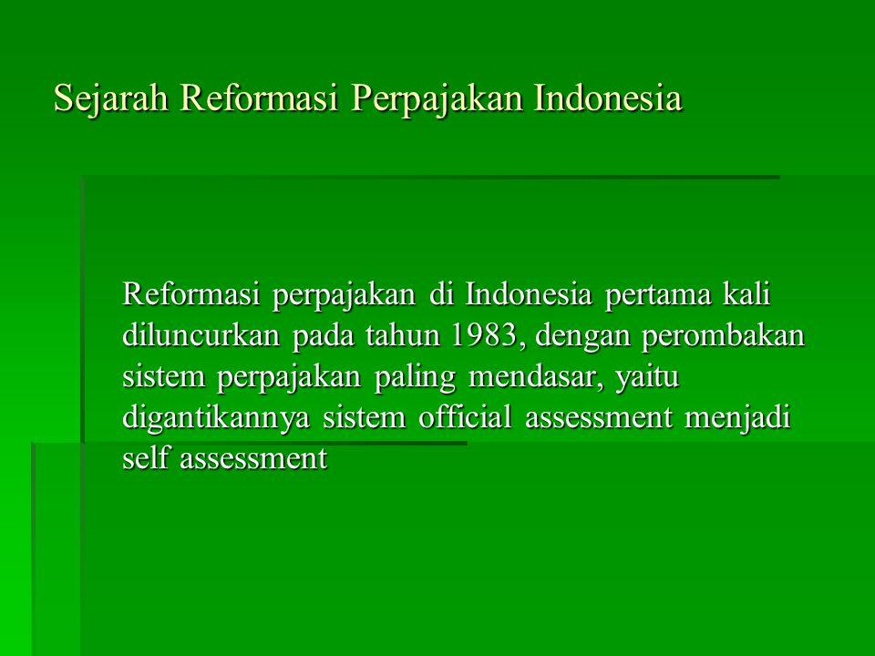Sejarah Reformasi Perpajakan Indonesia Reformasi perpajakan di Indonesia pertama kali diluncurkan pada tahun 1983, dengan perombakan sistem perpajakan