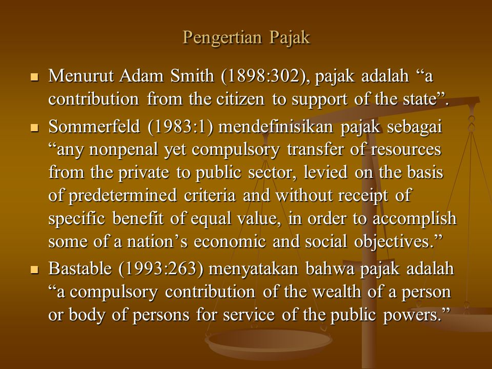 """Pengertian Pajak Menurut Adam Smith (1898:302), pajak adalah """"a contribution from the citizen to support of the state"""". Menurut Adam Smith (1898:302),"""
