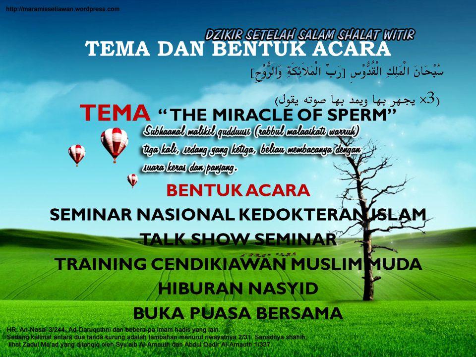 TEMA DAN BENTUK ACARA TEMA THE MIRACLE OF SPERM BENTUK ACARA SEMINAR NASIONAL KEDOKTERAN ISLAM TALK SHOW SEMINAR TRAINING CENDIKIAWAN MUSLIM MUDA HIBURAN NASYID BUKA PUASA BERSAMA