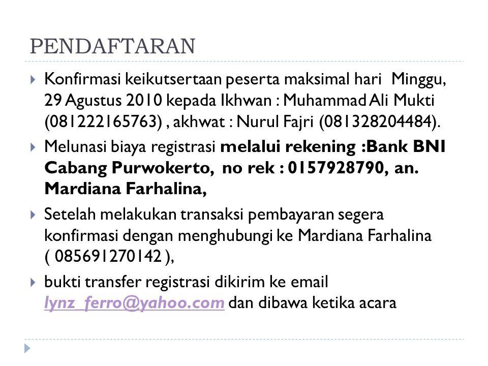 PENDAFTARAN  Konfirmasi keikutsertaan peserta maksimal hari Minggu, 29 Agustus 2010 kepada Ikhwan : Muhammad Ali Mukti (081222165763), akhwat : Nurul Fajri (081328204484).