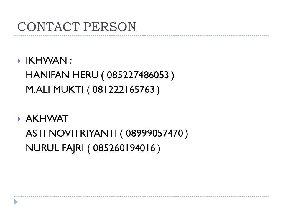 CONTACT PERSON  IKHWAN : HANIFAN HERU ( 085227486053 ) M.ALI MUKTI ( 081222165763 )  AKHWAT ASTI NOVITRIYANTI ( 08999057470 ) NURUL FAJRI ( 085260194016 )