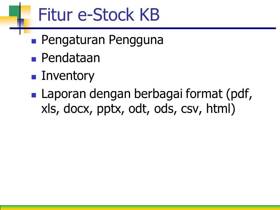 Fitur e-Stock KB Pengaturan Pengguna Pendataan Inventory Laporan dengan berbagai format (pdf, xls, docx, pptx, odt, ods, csv, html)