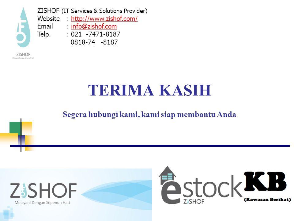TERIMA KASIH Segera hubungi kami, kami siap membantu Anda ZISHOF (IT Services & Solutions Provider) Website: http://www.zishof.com/http://www.zishof.com/ Email: info@zishof.cominfo@zishof.com Telp.: 021 -7471-8187 0818-74 -8187