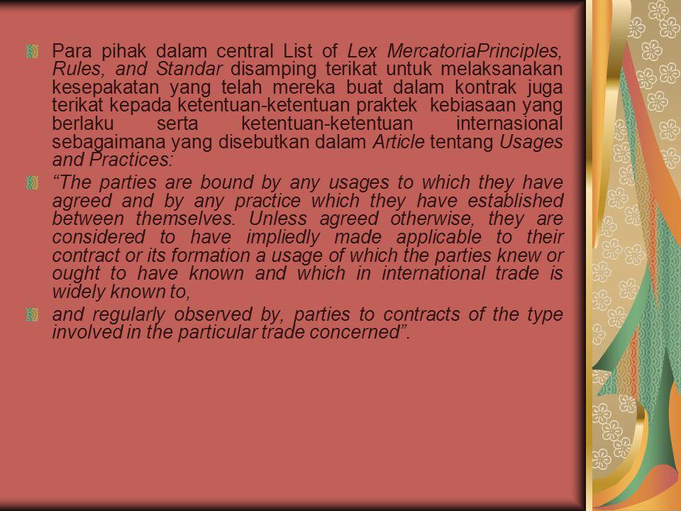 Para pihak dalam central List of Lex MercatoriaPrinciples, Rules, and Standar disamping terikat untuk melaksanakan kesepakatan yang telah mereka buat