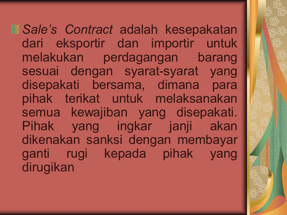 Sale's Contract adalah kesepakatan dari eksportir dan importir untuk melakukan perdagangan barang sesuai dengan syarat-syarat yang disepakati bersama,