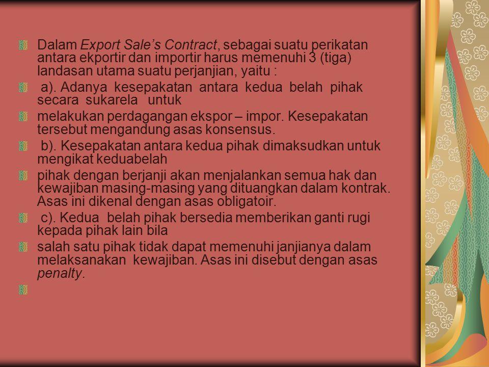 Dalam Export Sale's Contract, sebagai suatu perikatan antara ekportir dan importir harus memenuhi 3 (tiga) landasan utama suatu perjanjian, yaitu : a)