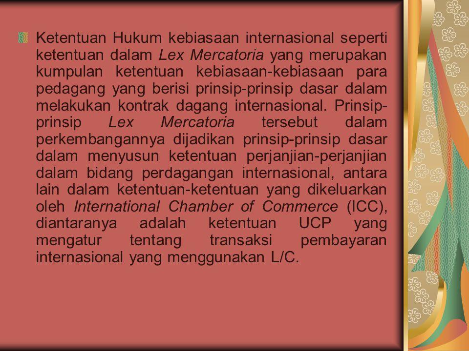 Ketentuan Hukum kebiasaan internasional seperti ketentuan dalam Lex Mercatoria yang merupakan kumpulan ketentuan kebiasaan-kebiasaan para pedagang yan