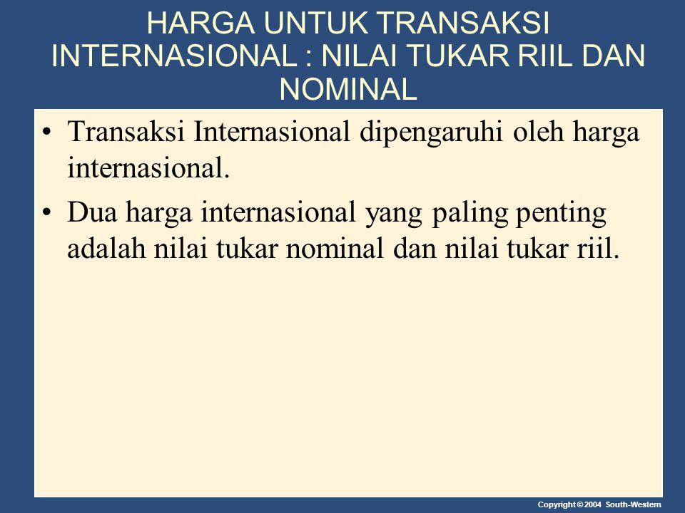 HARGA UNTUK TRANSAKSI INTERNASIONAL : NILAI TUKAR RIIL DAN NOMINAL Transaksi Internasional dipengaruhi oleh harga internasional. Dua harga internasion