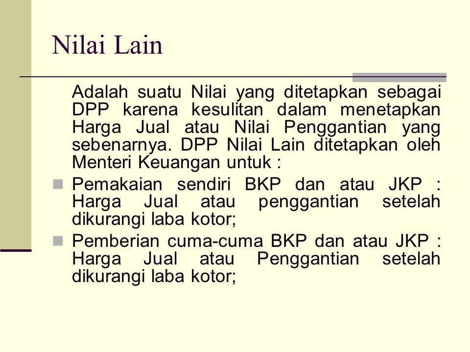 Nilai Lain Adalah suatu Nilai yang ditetapkan sebagai DPP karena kesulitan dalam menetapkan Harga Jual atau Nilai Penggantian yang sebenarnya.