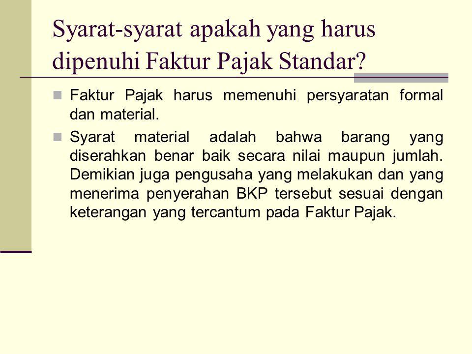 Faktur Pajak harus memenuhi persyaratan formal dan material.