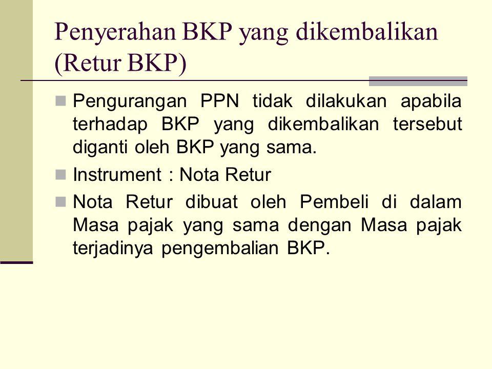 Penyerahan BKP yang dikembalikan (Retur BKP) Pengurangan PPN tidak dilakukan apabila terhadap BKP yang dikembalikan tersebut diganti oleh BKP yang sama.