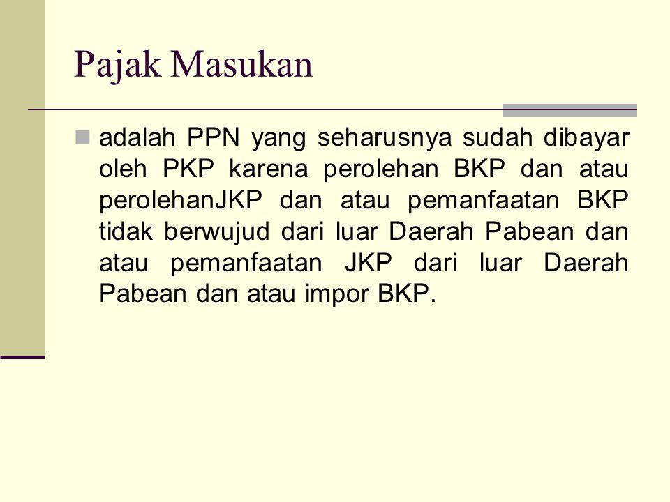 Pajak Masukan adalah PPN yang seharusnya sudah dibayar oleh PKP karena perolehan BKP dan atau perolehanJKP dan atau pemanfaatan BKP tidak berwujud dari luar Daerah Pabean dan atau pemanfaatan JKP dari luar Daerah Pabean dan atau impor BKP.