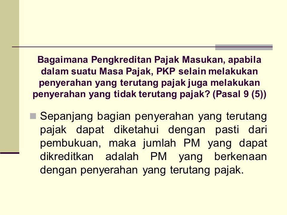 Bagaimana Pengkreditan Pajak Masukan, apabila dalam suatu Masa Pajak, PKP selain melakukan penyerahan yang terutang pajak juga melakukan penyerahan yang tidak terutang pajak.
