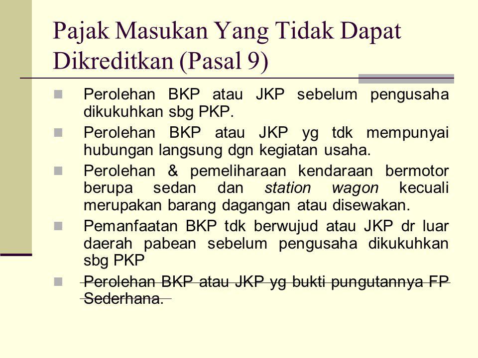 Pajak Masukan Yang Tidak Dapat Dikreditkan (Pasal 9) Perolehan BKP atau JKP sebelum pengusaha dikukuhkan sbg PKP.