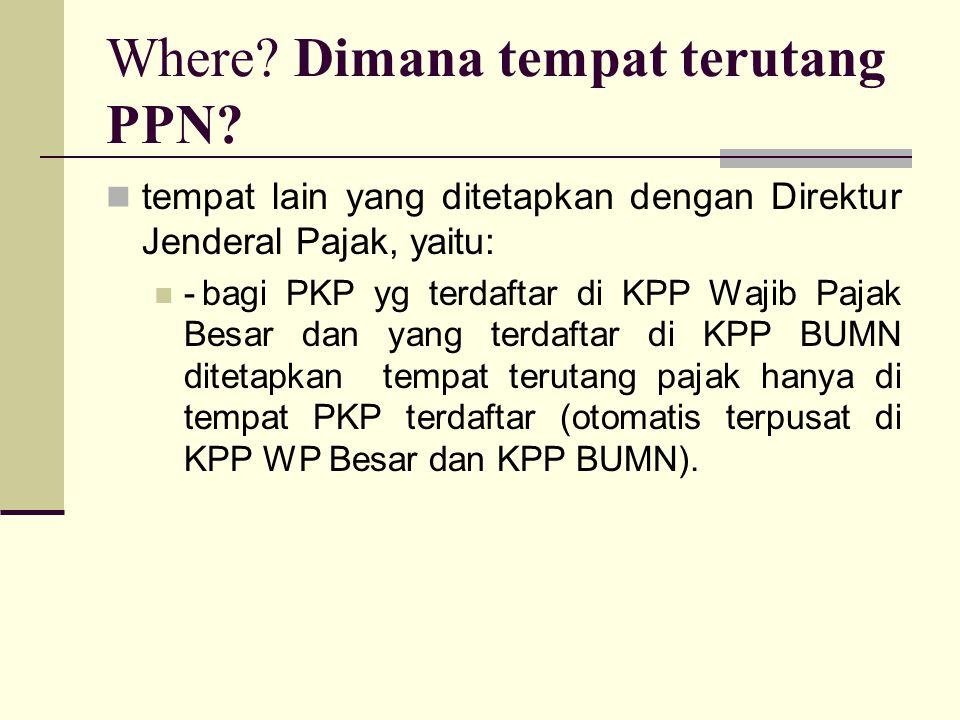 tempat lain yang ditetapkan dengan Direktur Jenderal Pajak, yaitu: -bagi PKP yg terdaftar di KPP Wajib Pajak Besar dan yang terdaftar di KPP BUMN ditetapkan tempat terutang pajak hanya di tempat PKP terdaftar (otomatis terpusat di KPP WP Besar dan KPP BUMN).