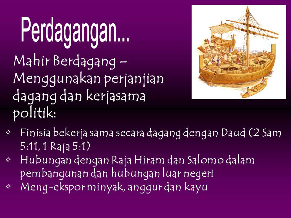 Finisia bekerja sama secara dagang dengan Daud (2 Sam 5:11, 1 Raja 5:1) Hubungan dengan Raja Hiram dan Salomo dalam pembangunan dan hubungan luar nege