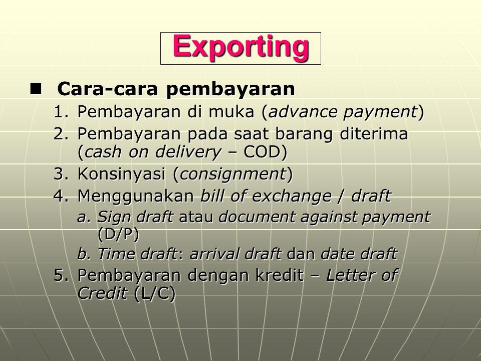 Exporting Cara-cara pembayaran Cara-cara pembayaran 1.Pembayaran di muka (advance payment) 2.Pembayaran pada saat barang diterima (cash on delivery –