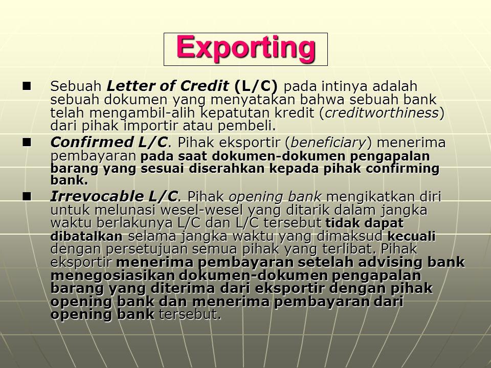 Exporting Sebuah Letter of Credit (L/C) pada intinya adalah sebuah dokumen yang menyatakan bahwa sebuah bank telah mengambil-alih kepatutan kredit (cr