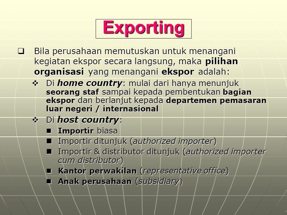 Exporting  Bila perusahaan memutuskan untuk menangani kegiatan ekspor secara langsung, maka pilihan organisasi yang menangani ekspor adalah:  Di hom