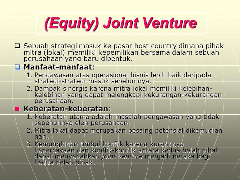 (Equity) Joint Venture  Sebuah strategi masuk ke pasar host country dimana pihak mitra (lokal) memiliki kepemilikan bersama dalam sebuah perusahaan y