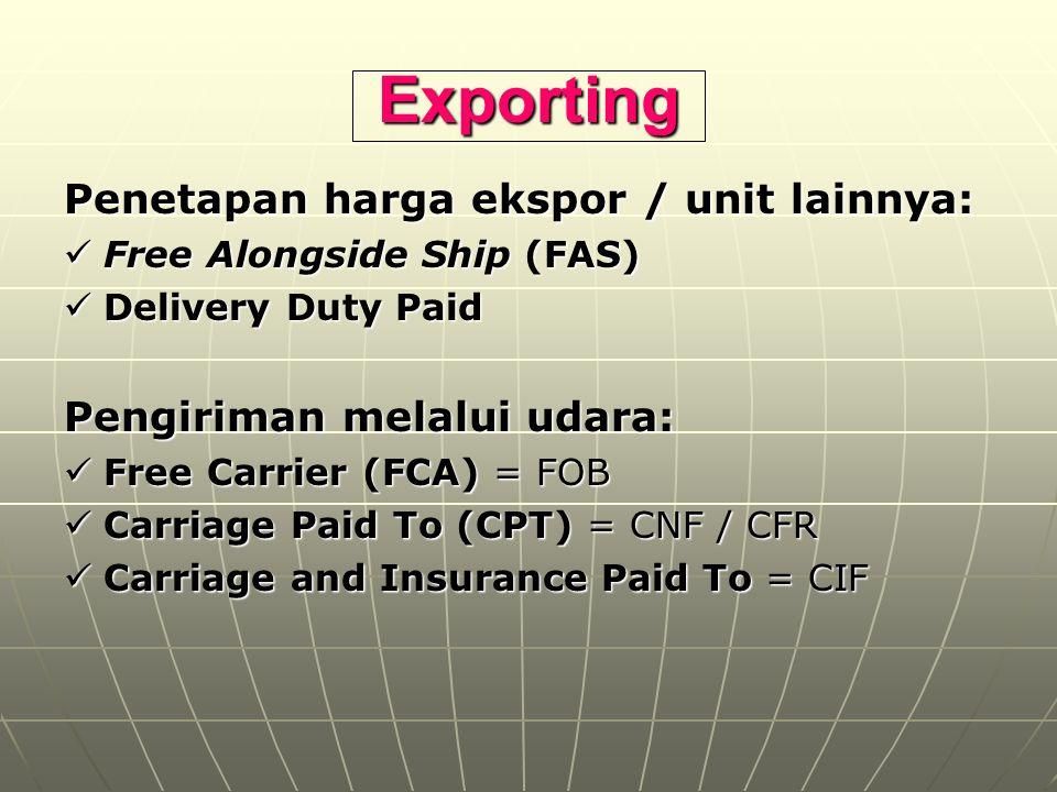 Exporting Penetapan harga ekspor / unit lainnya: Free Alongside Ship (FAS) Free Alongside Ship (FAS) Delivery Duty Paid Delivery Duty Paid Pengiriman