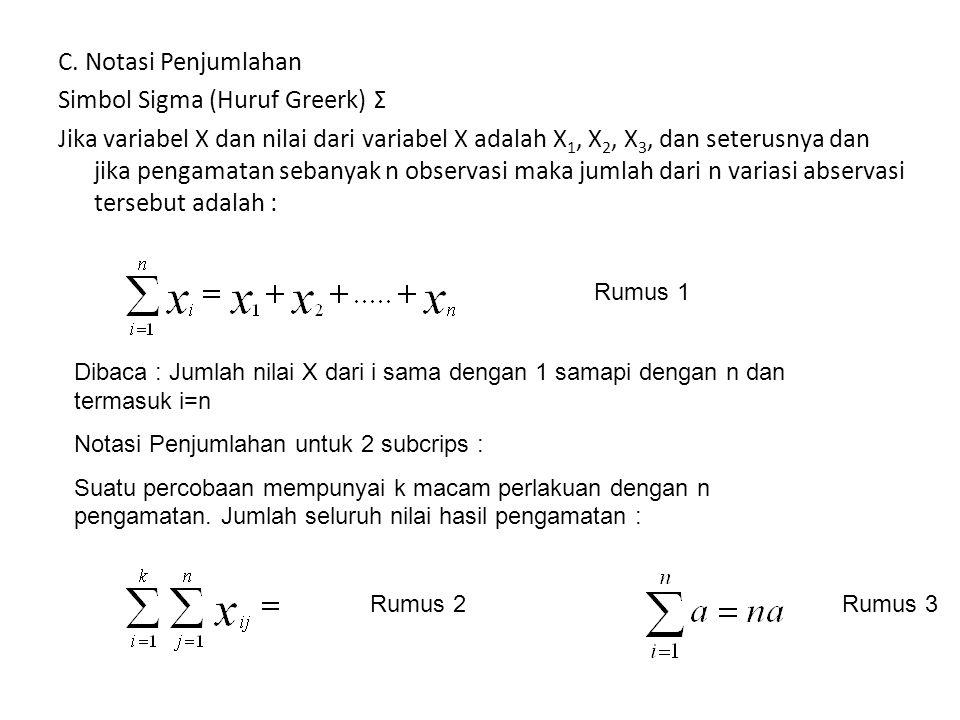C. Notasi Penjumlahan Simbol Sigma (Huruf Greerk) Σ Jika variabel X dan nilai dari variabel X adalah X 1, X 2, X 3, dan seterusnya dan jika pengamatan