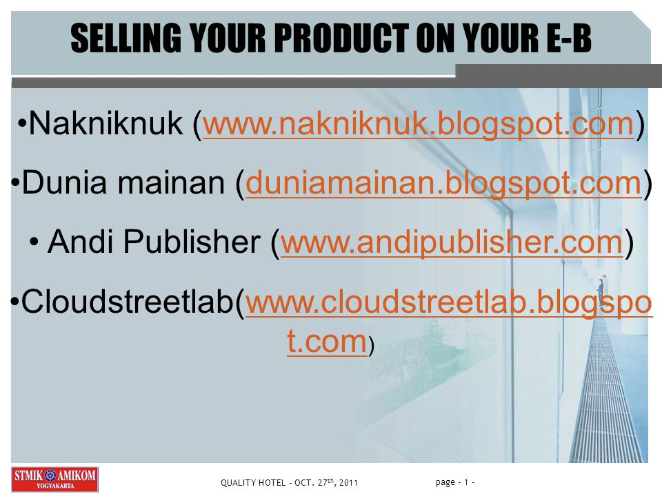 page - 1 - QUALITY HOTEL – OCT. 27 th, 2011 SELLING YOUR PRODUCT ON YOUR E-B Nakniknuk (www.nakniknuk.blogspot.com) Dunia mainan (duniamainan.blogspot