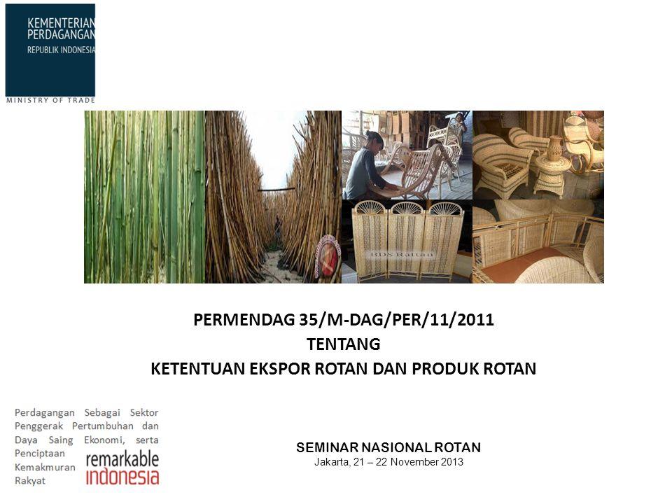PERMENDAG 35/M-DAG/PER/11/2011 TENTANG KETENTUAN EKSPOR ROTAN DAN PRODUK ROTAN SEMINAR NASIONAL ROTAN Jakarta, 21 – 22 November 2013