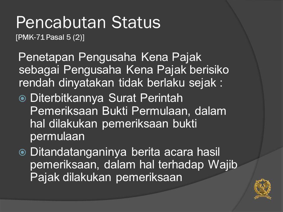 Pencabutan Status [PMK-71 Pasal 5 (2)] Penetapan Pengusaha Kena Pajak sebagai Pengusaha Kena Pajak berisiko rendah dinyatakan tidak berlaku sejak : 
