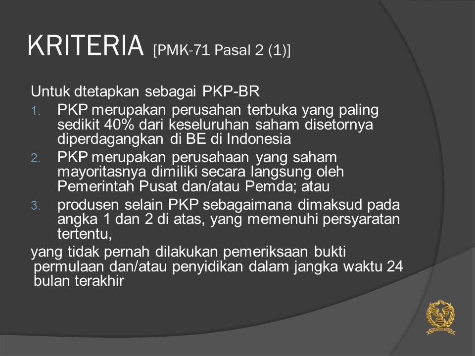 SELAIN PKP (a) dan (b) [PMK-71 Pasal 2 (1)] Syaratnya :  Tepat waktu dalam penyampaian SPT Masa PPN selama 12 bulan terakhir,  Nilai BKP yang dijual pada tahun sebelumnya paling sedikit 75% adalah produksi sendiri; dan  Laporan Keuangan untuk 2 tahun pajak sebelumnya diaudit oleh Akuntan Publik dengan pendapat WTP/WDP