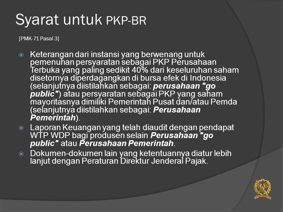 Syarat untuk PKP-BR [PMK-71 Pasal 3]  Keterangan dari instansi yang berwenang untuk pemenuhan persyaratan sebagai PKP Perusahaan Terbuka yang paling