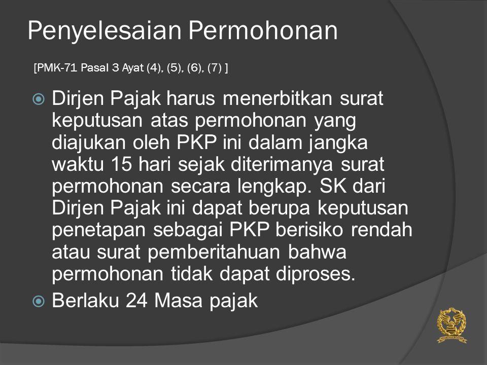 Penyelesaian Permohonan [PMK-71 Pasal 3 Ayat (4), (5), (6), (7) ]  Dirjen Pajak harus menerbitkan surat keputusan atas permohonan yang diajukan oleh