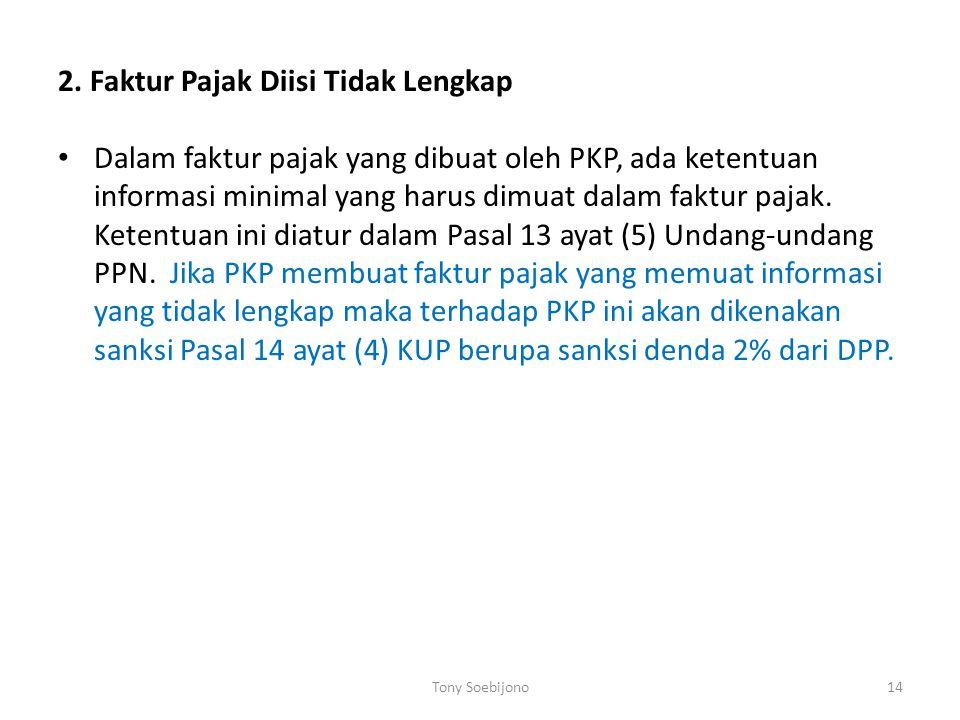 2. Faktur Pajak Diisi Tidak Lengkap Dalam faktur pajak yang dibuat oleh PKP, ada ketentuan informasi minimal yang harus dimuat dalam faktur pajak. Ket