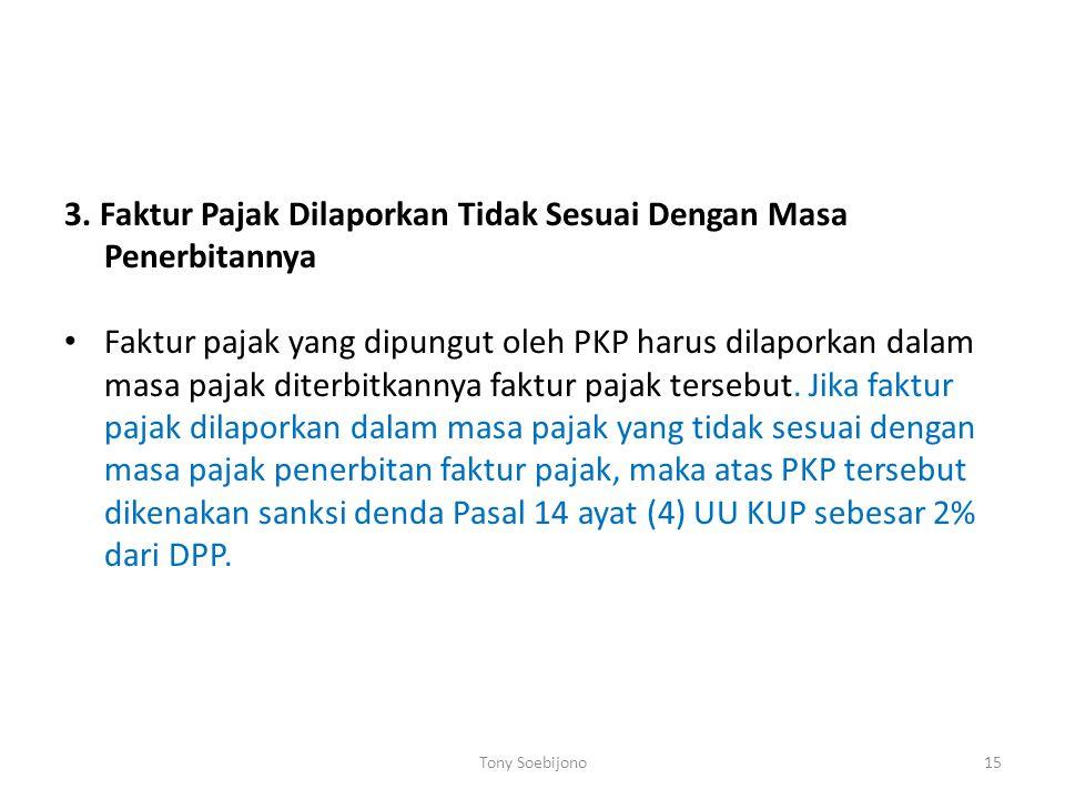 3. Faktur Pajak Dilaporkan Tidak Sesuai Dengan Masa Penerbitannya Faktur pajak yang dipungut oleh PKP harus dilaporkan dalam masa pajak diterbitkannya