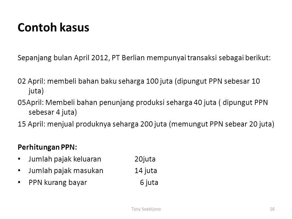 Contoh kasus Sepanjang bulan April 2012, PT Berlian mempunyai transaksi sebagai berikut: 02 April: membeli bahan baku seharga 100 juta (dipungut PPN s